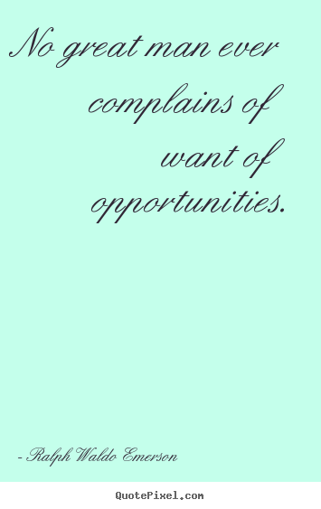 Create picture quotes about success - No great man ever complains of want of opportunities.