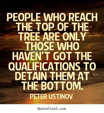 Quote about success - People who reach the top of the tree are only those who..
