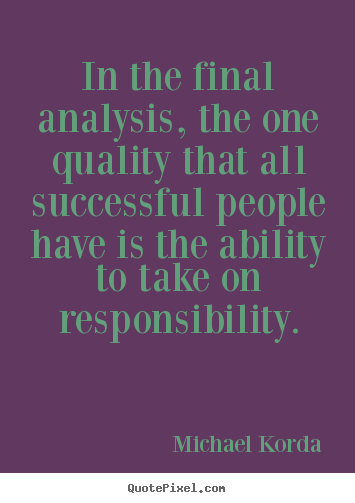 In the final analysis, the one quality that all successful.. Michael Korda good success quote