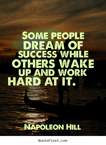Design picture quotes about success - Some people dream of success while others wake up and work..