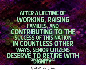Diy picture quote about success - After a lifetime of working, raising families, and..