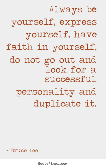 Quotes about success - Always be yourself, express yourself, have faith in yourself,..