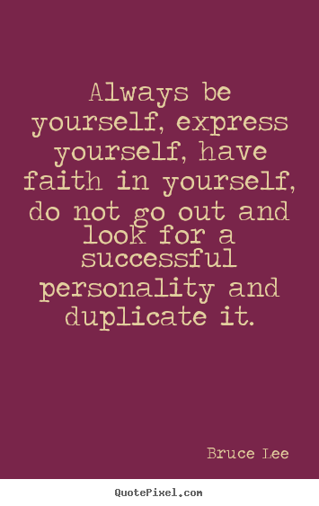 Make personalized picture quotes about success - Always be yourself, express yourself, have faith in yourself,..