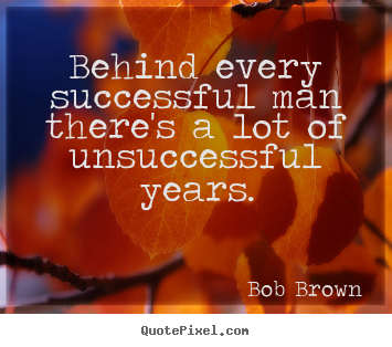 Success quotes - Behind every successful man there's a lot of..