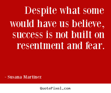 Susana Martinez picture quote - Despite what some would have us believe, success.. - Success quote