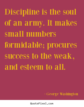 How to design picture quote about success - Discipline is the soul of an army. it makes small numbers formidable;..