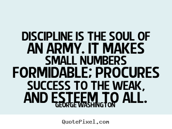 George Washington picture quotes - Discipline is the soul of an army. it makes small.. - Success quotes