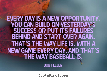 Quotes about success - Every day is a new opportunity. you can build on yesterday's success..