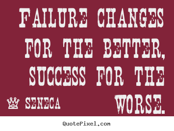 Design custom poster quotes about success - Failure changes for the better, success for the worse.
