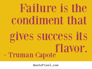 Quotes about success - Failure is the condiment that gives success its flavor.