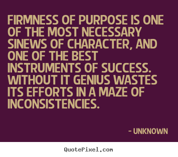 Quotes about success - Firmness of purpose is one of the most necessary sinews of character,..