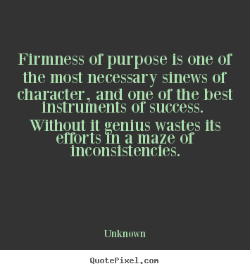 Customize picture quotes about success - Firmness of purpose is one of the most necessary sinews of..
