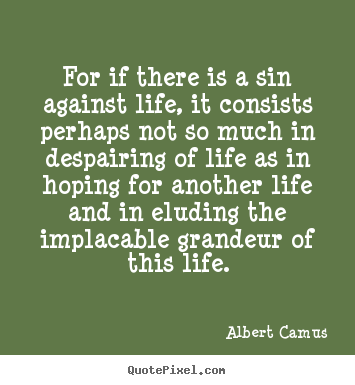 Success quotes - For if there is a sin against life, it consists perhaps not so..