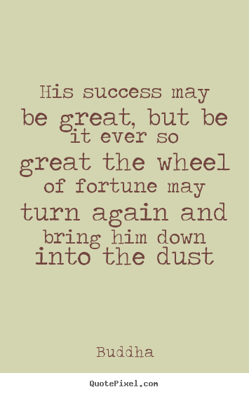 Quote about success - His success may be great, but be it ever so great the..