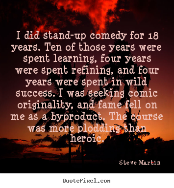 Quotes about success - I did stand-up comedy for 18 years. ten of..