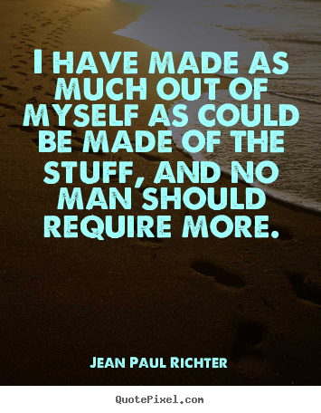 Success quote - I have made as much out of myself as could be made of the..