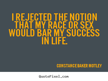 Success quotes - I rejected the notion that my race or sex would..