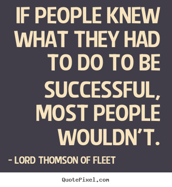 Quotes about success - If people knew what they had to do to be successful,..