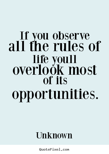 Success quotes - If you observe all the rules of life youll overlook most of its opportunities.