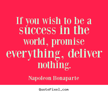 If you wish to be a success in the world,.. Napoleon Bonaparte great success quotes