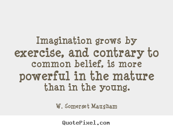 Imagination grows by exercise, and contrary.. W. Somerset Maugham best success quotes