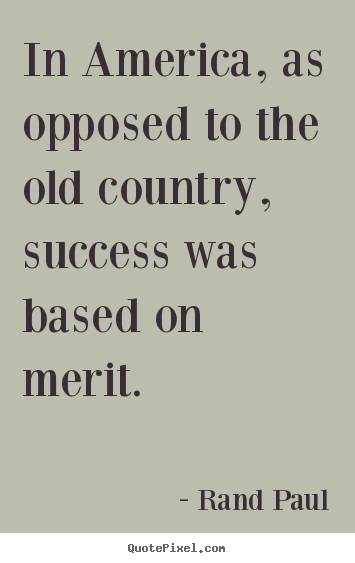 Quotes about success - In america, as opposed to the old ...