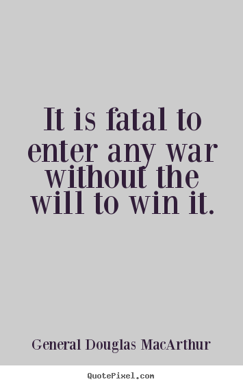 Success quote - It is fatal to enter any war without the will to..