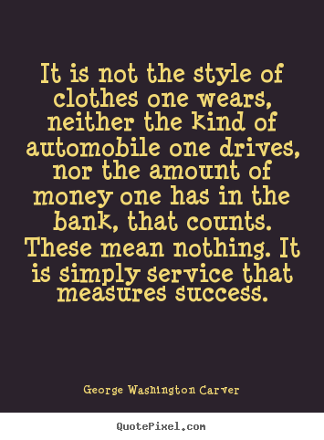 Quotes about success - It is not the style of clothes one wears, neither the kind of..