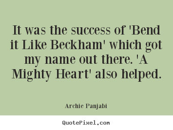 Archie Panjabi picture quotes - It was the success of 'bend it like beckham' which.. - Success quotes