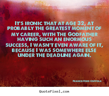 Success quotes - It's ironic that at age 32, at probably the greatest moment..