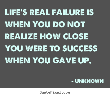 Unknown picture quotes - Life's real failure is when you do not realize.. - Success quote