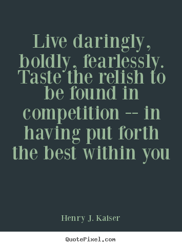 Quote about success - Live daringly, boldly, fearlessly. taste the relish to be..