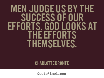 Create graphic picture quote about success - Men judge us by the success of our efforts...