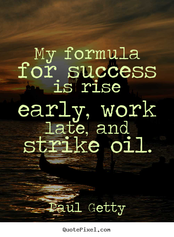 Success quote - My formula for success is rise early, work late, and strike..