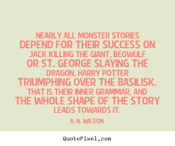 Make personalized picture quotes about success - Nearly all monster stories depend for their success..