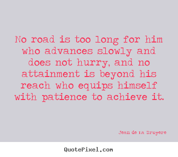 Create your own picture quote about success - No road is too long for him who advances slowly and does not hurry,..