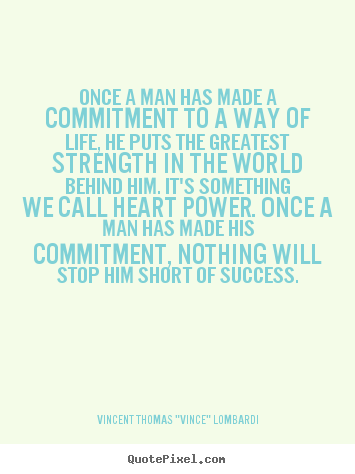 Make personalized picture quotes about success - Once a man has made a commitment to a way of life, he puts..