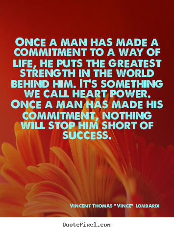 Success quote - Once a man has made a commitment to a way of..