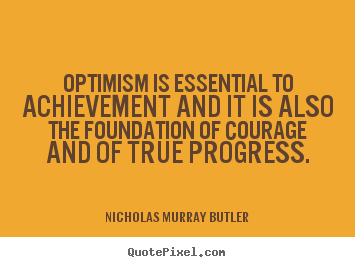Sayings about success - Optimism is essential to achievement and it is also..