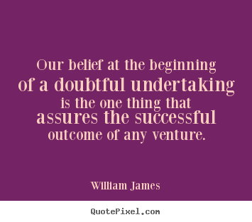 Quotes about success - Our belief at the beginning of a doubtful undertaking is the..
