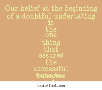 William James picture quotes - Our belief at the beginning of a doubtful.. - Success quotes