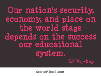 Ed Markey image quotes - Our nation's security, economy, and place on the.. - Success quote