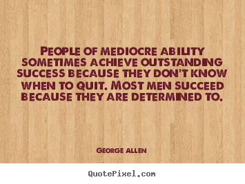 George Allen picture quote - People of mediocre ability sometimes achieve.. - Success quotes