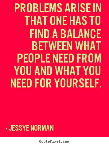 Jessye Norman picture quotes - Problems arise in that one has to find a balance between.. - Success quotes