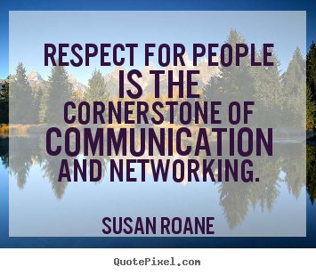 Quotes about success - Respect for people is the cornerstone of communication and..