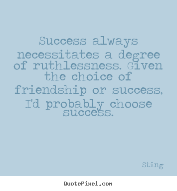 Make photo quotes about success - Success always necessitates a degree of ruthlessness...