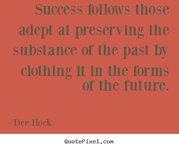 Quotes about success - Success follows those adept at preserving the substance of the past..