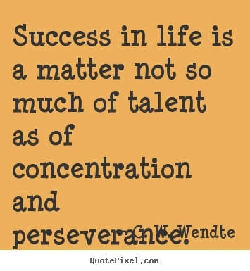 Quotes about success - Success in life is a matter not so much of talent as of concentration..