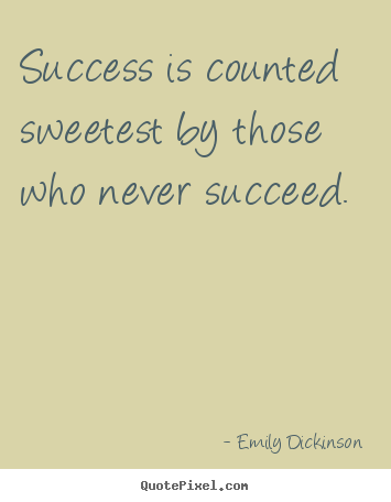 Success quotes - Success is counted sweetest by those who never..