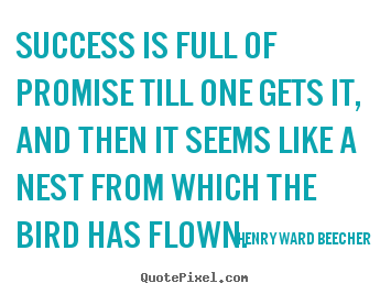 Success quote - Success is full of promise till one gets it, and then it..